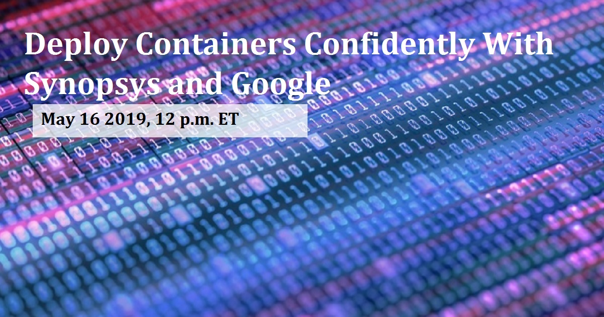Deploy Containers Confidently With Synopsys and Google
