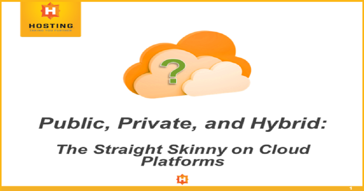 Public, Private and Hybrid: The Straight Skinny on Cloud Platforms.