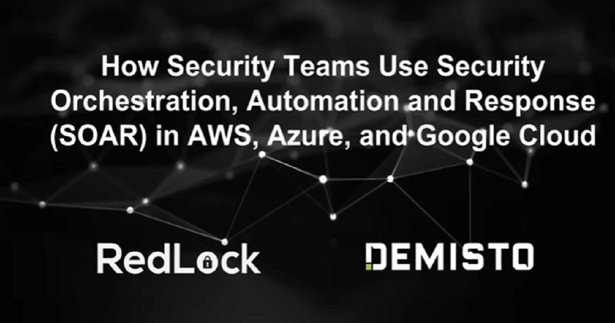 [Webinar] Orchestrating Cloud Security and Incident Response with RedLock and Demisto