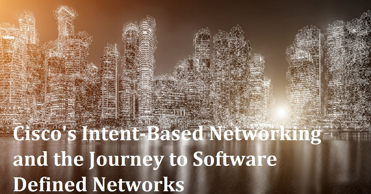 Cisco's Intent-Based Networking and the Journey to Software Defined Networks