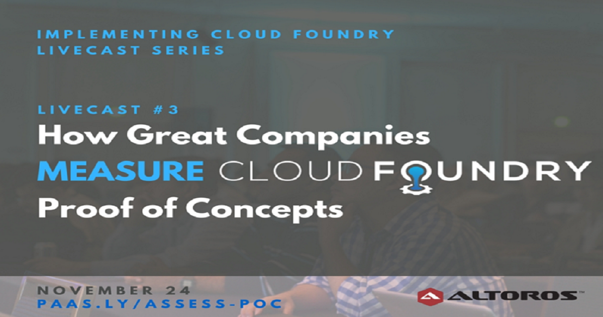 Cloud Foundry Livecast#3: How Great Companies MEASURE Cloud Foundry PoC