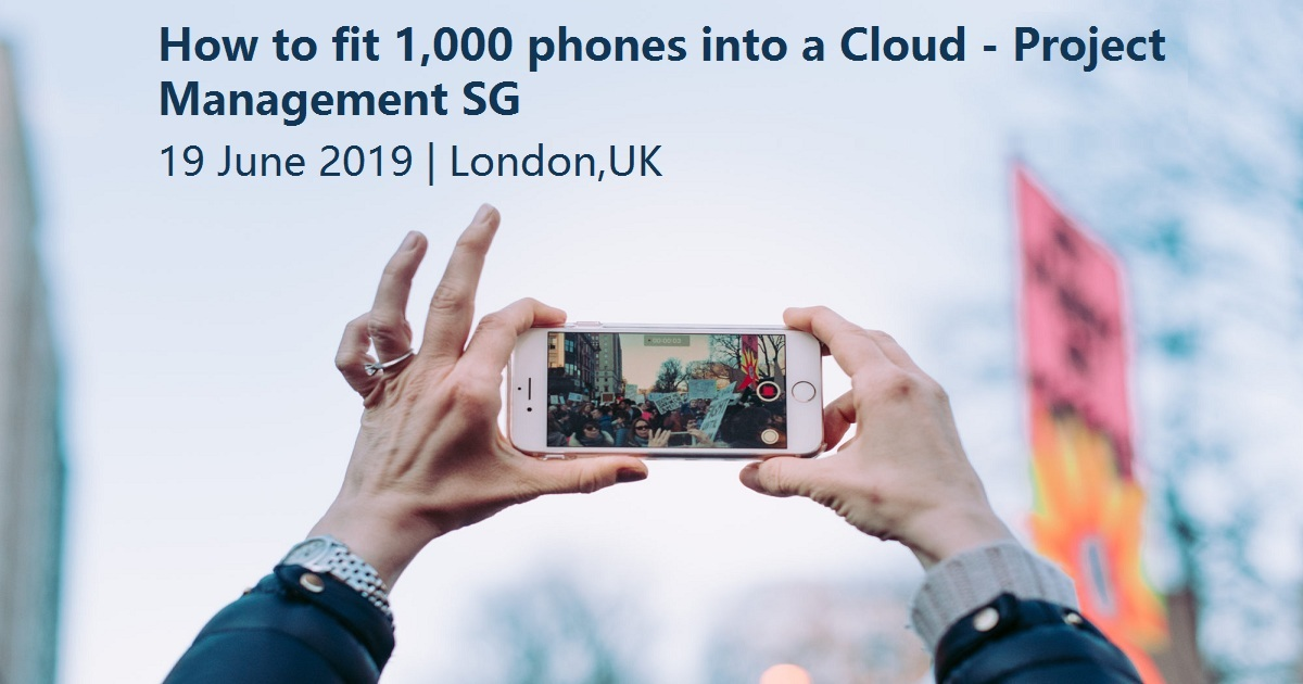 How to fit 1,000 phones into a Cloud - Project Management SG