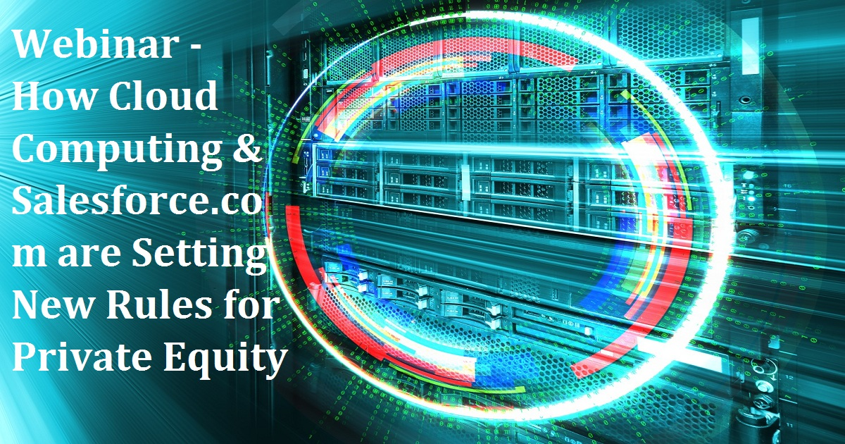 Webinar - How Cloud Computing & Salesforce.com are Setting New Rules for Private Equity