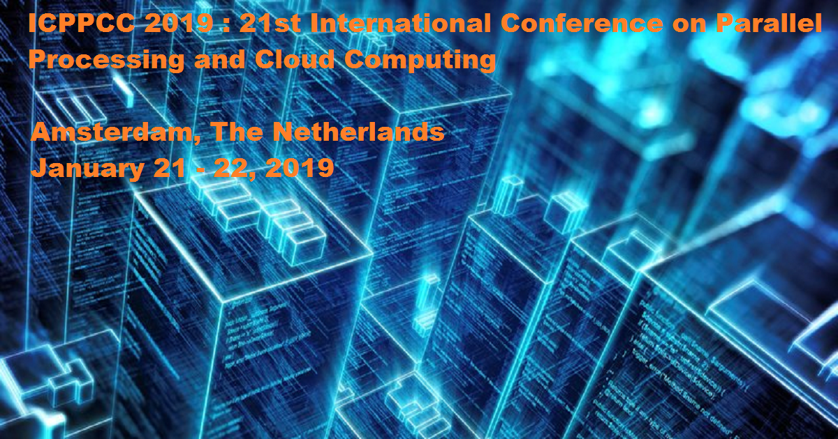 ICPPCC 2019 : 21st International Conference on Parallel Processing and Cloud Computing