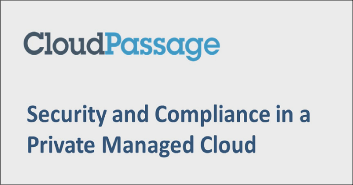 SECURITY AND COMPLIANCE IN A PRIVATE MANAGED CLOUD