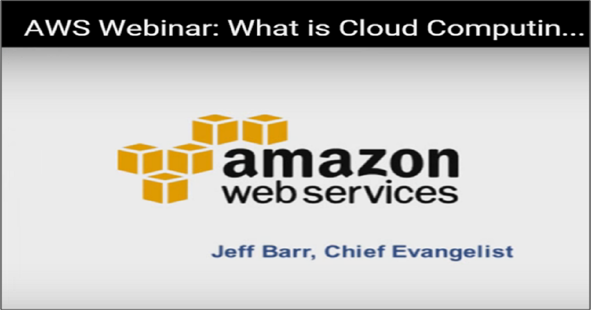 Amazon Web Services Webinar: What Is Cloud Computing