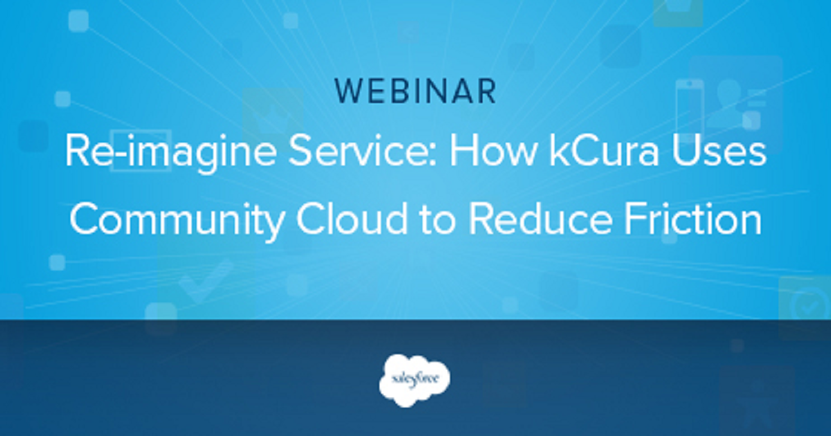 Reimagine Service: How kCura Uses Community Cloud to Reduce Friction