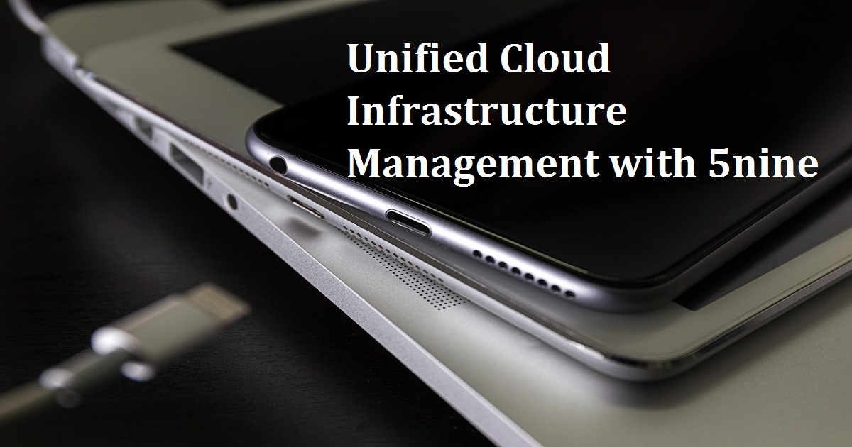 Unified Cloud Infrastructure Management with 5nine