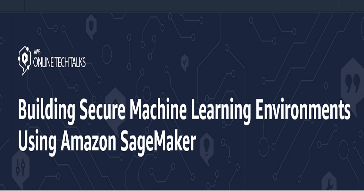 Building Secure Machine Learning Environments Using Amazon SageMaker