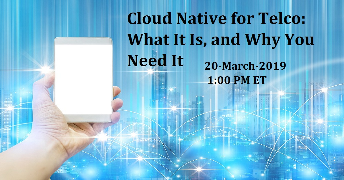 Cloud Native for Telco: What It Is, and Why You Need It