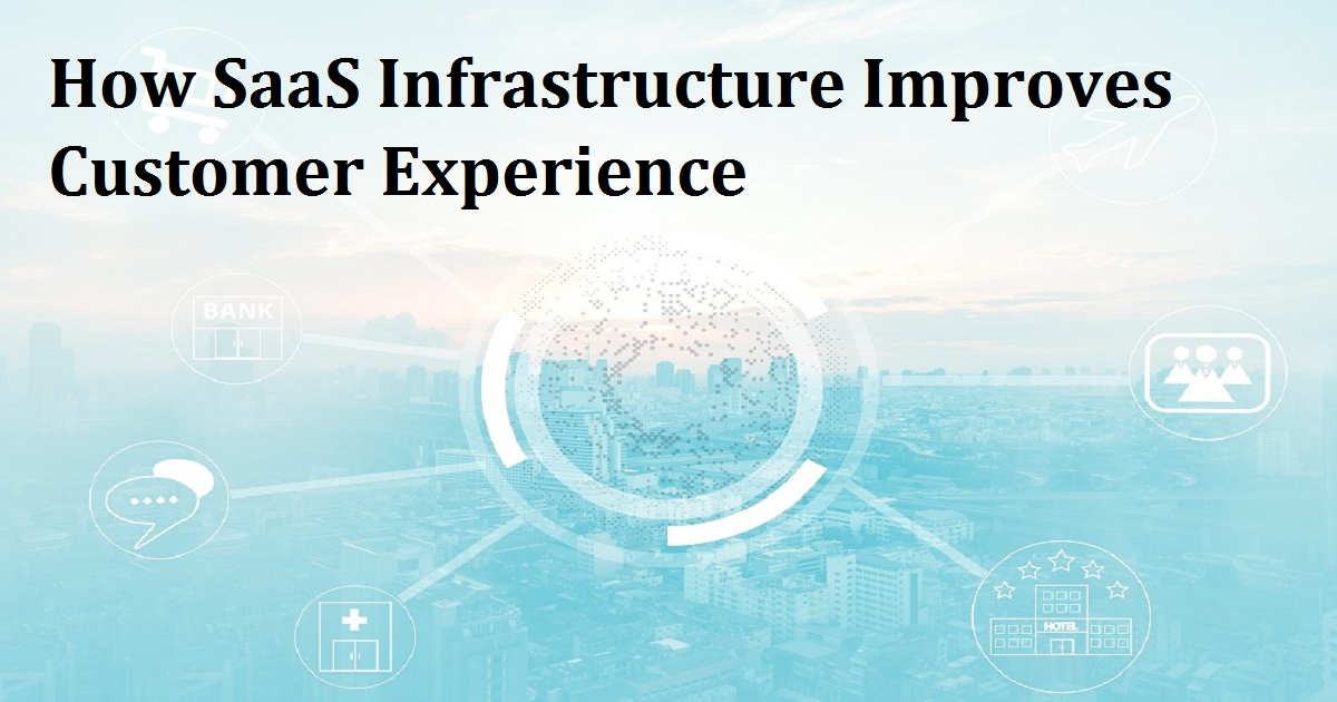 How SaaS Infrastructure Improves Customer Experience