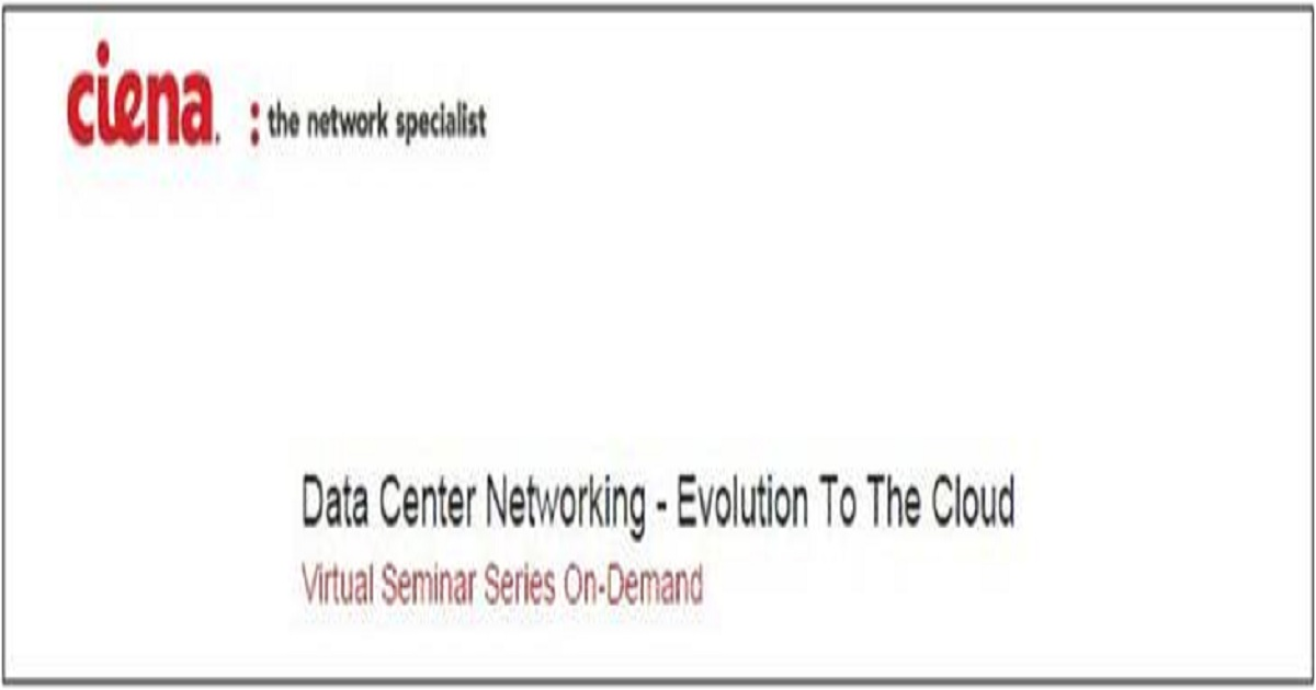 Ciena: Data Center Networking - Evolution To The Cloud