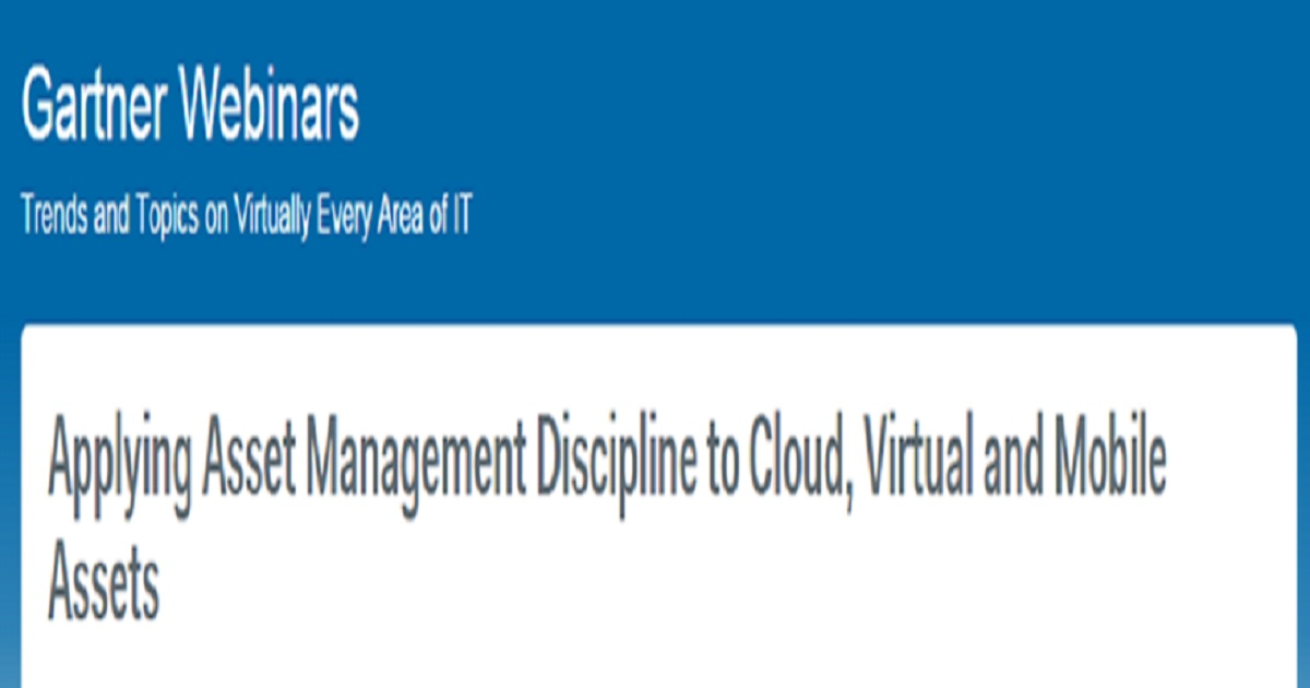 Applying Asset Management Discipline to Cloud, Virtual and Mobile Assets