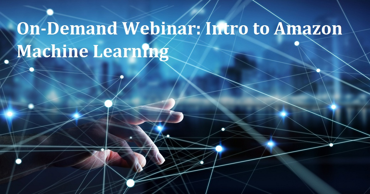 On-Demand Webinar: Intro to Amazon Machine Learning