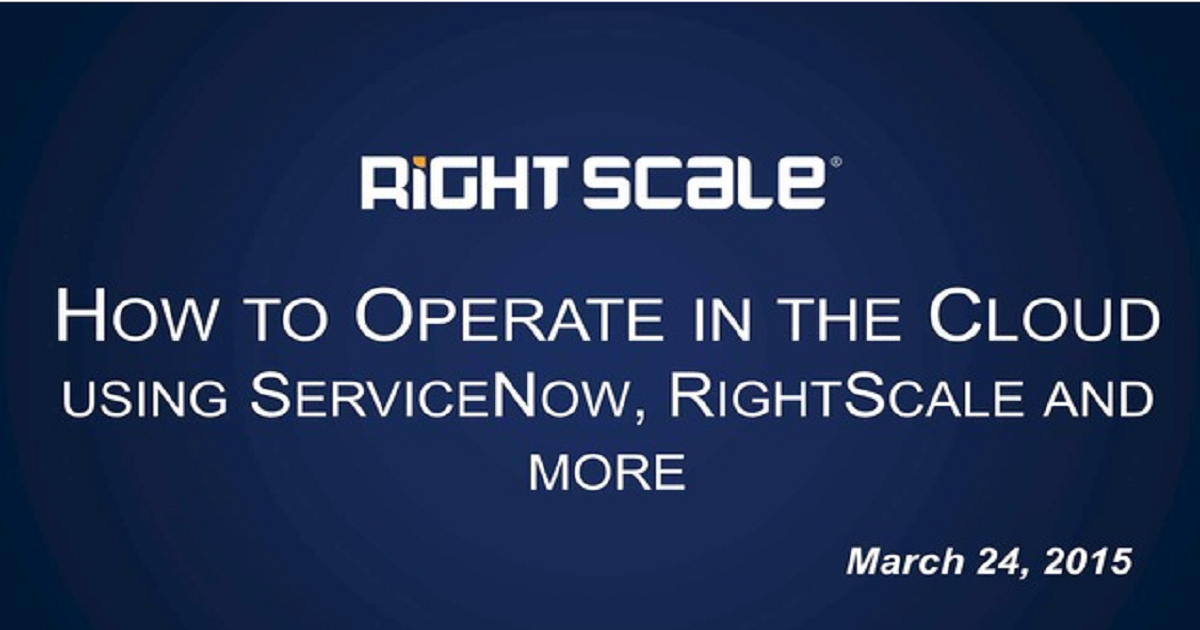 How to Operate in the Cloud Using ServiceNow, RightScale, and More