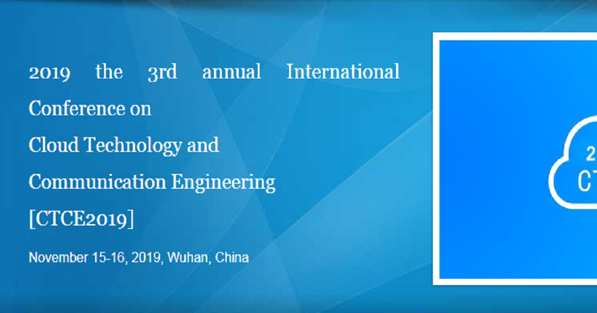 2019 the 3rd annual International Conference on Cloud Technology and Communication Engineering
