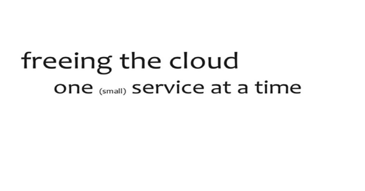 Freeing the Cloud, one (small) service at a time