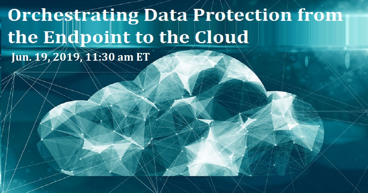 Orchestrating Data Protection from the Endpoint to the Cloud