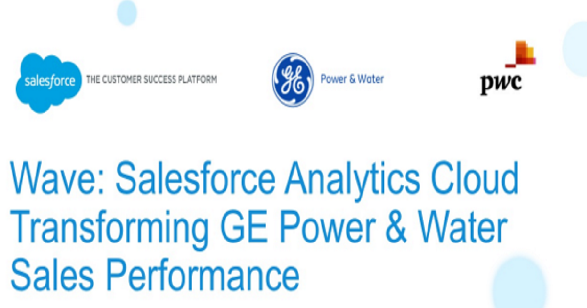 Wave: Salesforce Analytics Cloud Transforms GE Power & Water Sales Performance