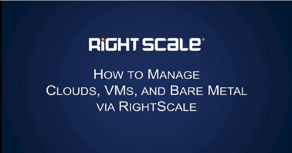 How to Manage Clouds, VMs and Bare Metal via RightScale