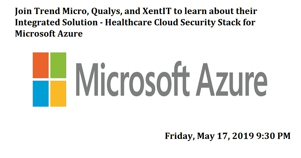 Join Trend Micro, Qualys, and XentIT to learn about their Integrated Solution - Healthcare Cloud Security Stack for Microsoft Azure