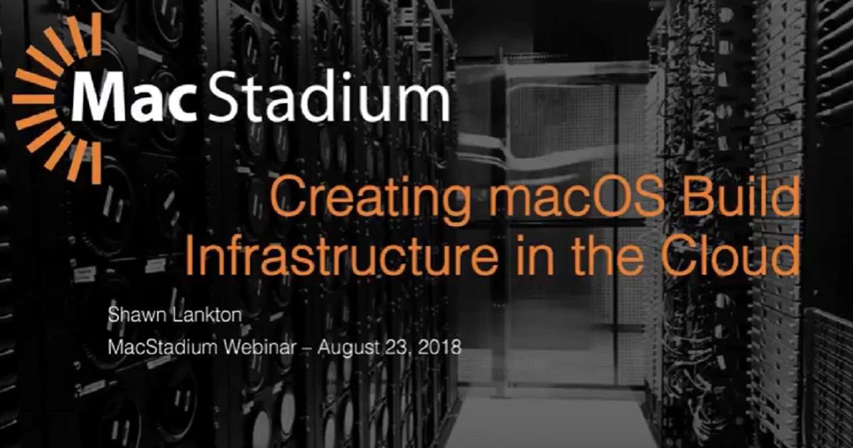 Webinar: Creating macOS Build Infrastructure in the Cloud