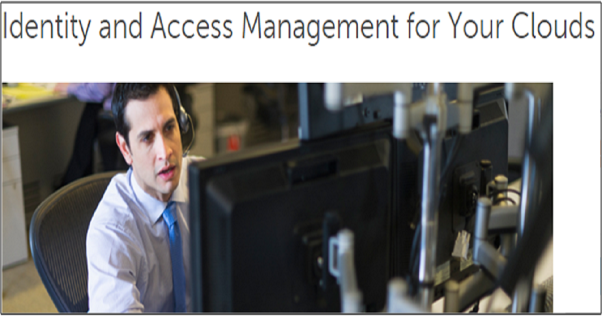 Identity and Access Management for Your Clouds