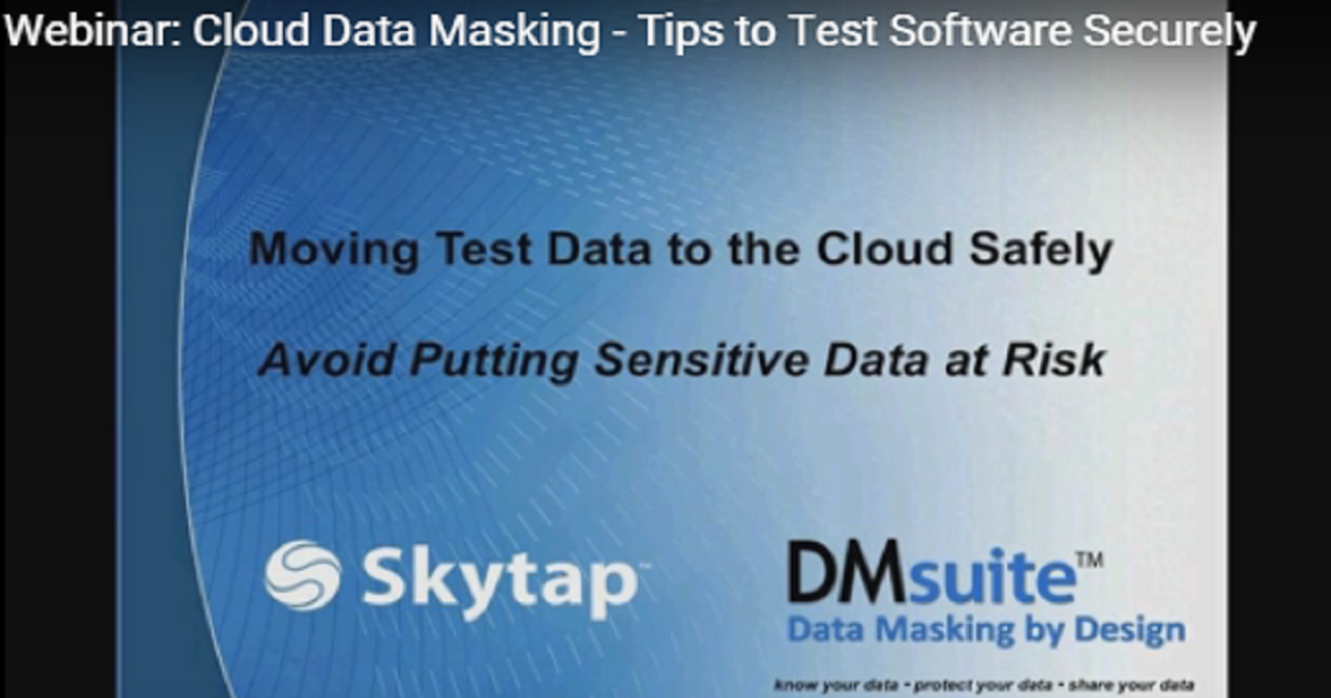 Cloud Data Masking – Tips to Test Software Securely