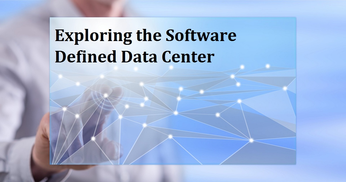 Exploring the Software Defined Data Center