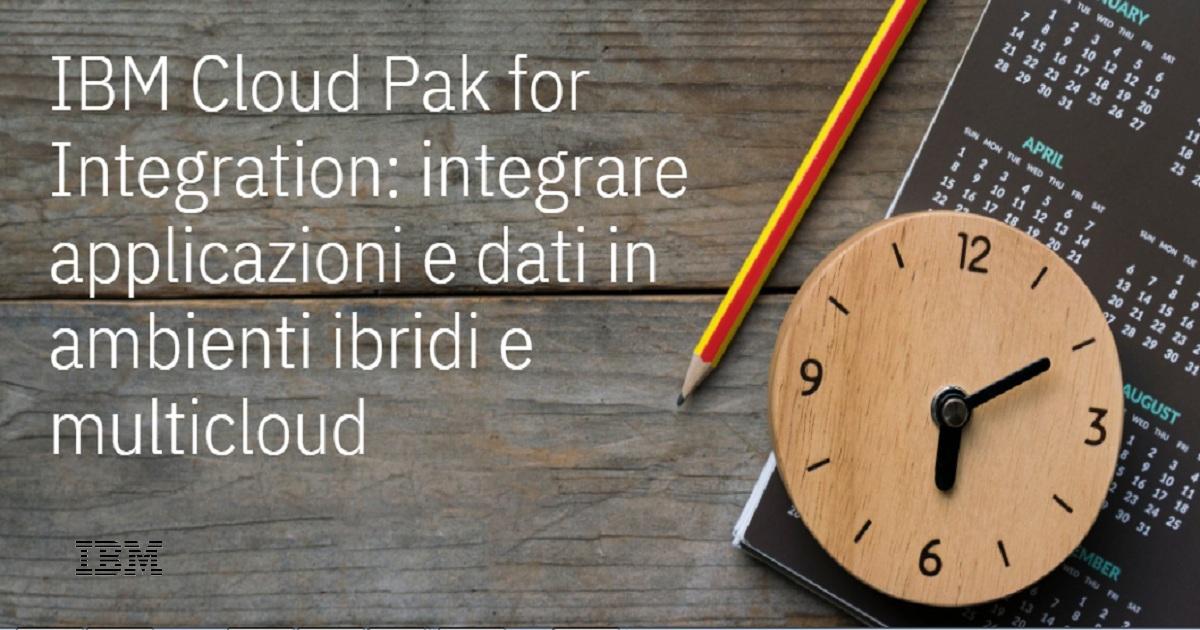 IBM Cloud Pak for Integration integrare applicazioni e dati in ambienti ibridi e multicloud