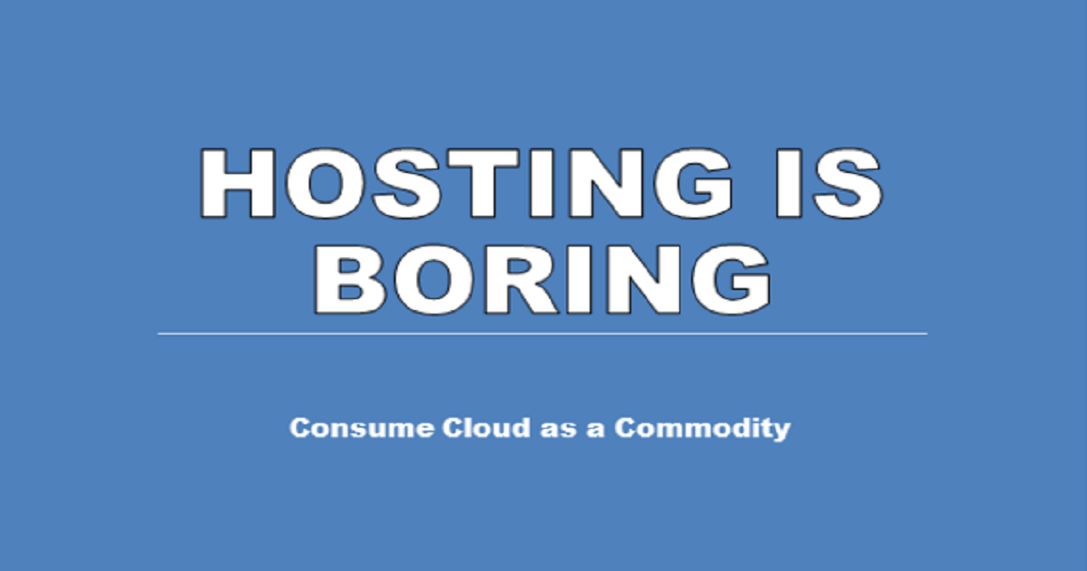 Hosting is boring - Should you be consuming cloud as a commodity instead?