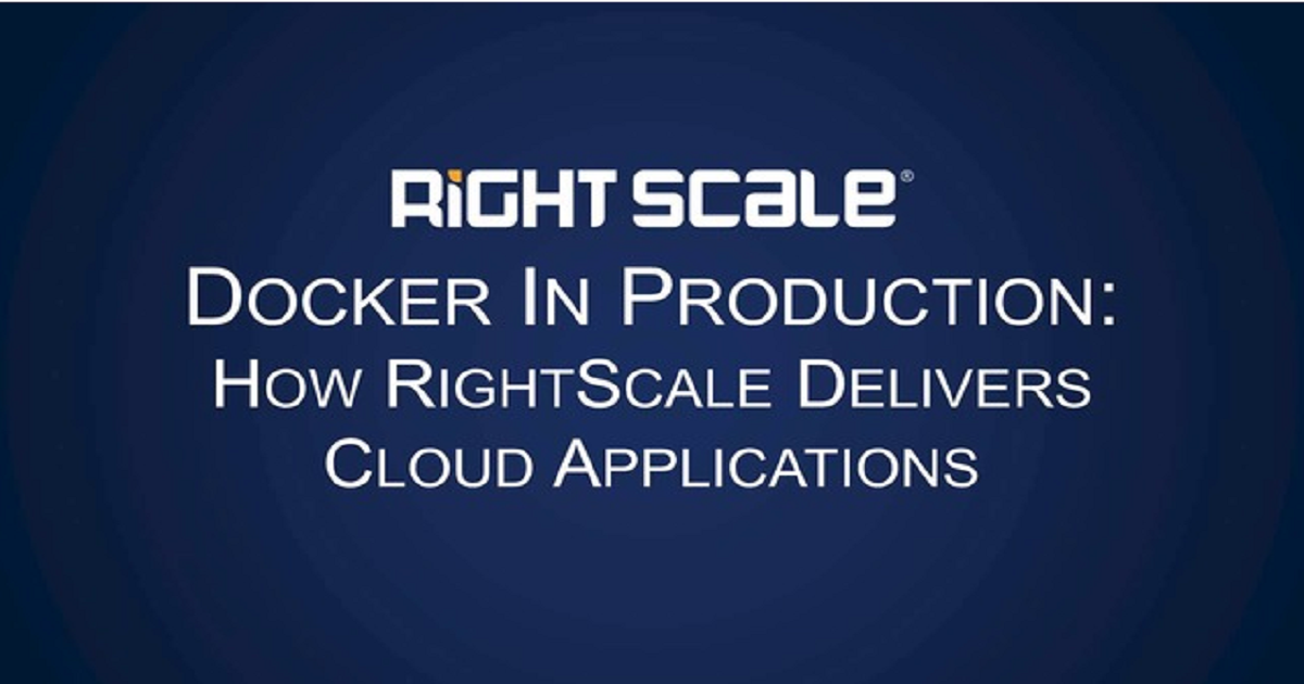 Docker in Production: How RightScale Delivers Cloud Applications