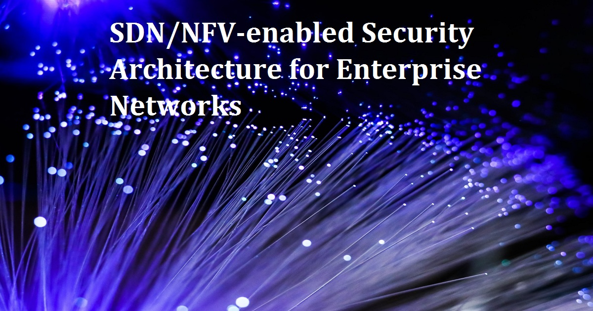 SDN/NFV-enabled Security Architecture for Enterprise Networks