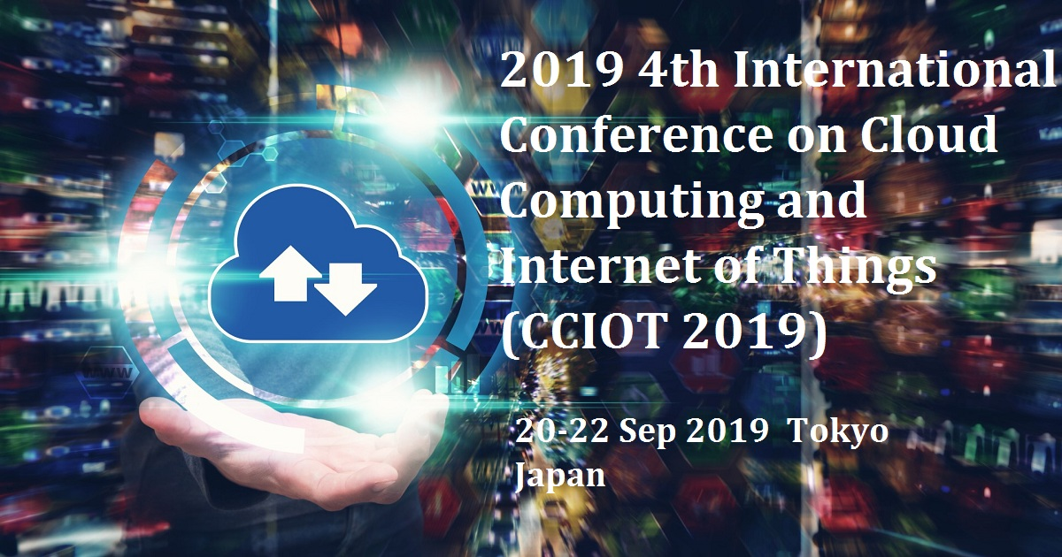 2019 4th International Conference on Cloud Computing and Internet of Things (CCIOT 2019)