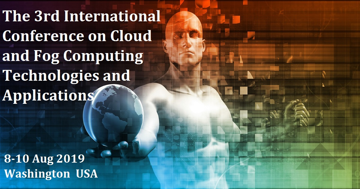 The 3rd International Conference on Cloud and Fog Computing Technologies and Applications