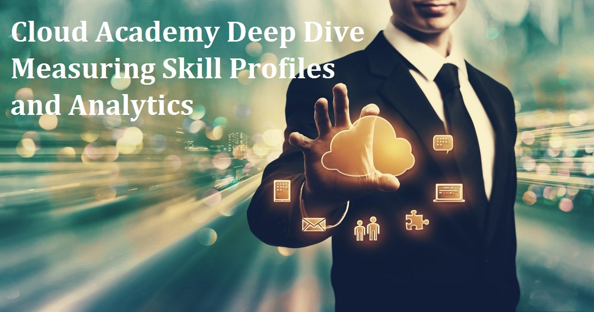 Cloud Academy Deep Dive: Measuring Skill Profiles and Analytics