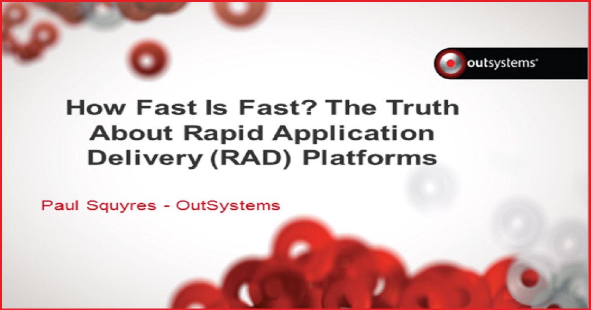 How Fast Is Fast? The Truth About Rapid Application Delivery (RAD) Platforms
