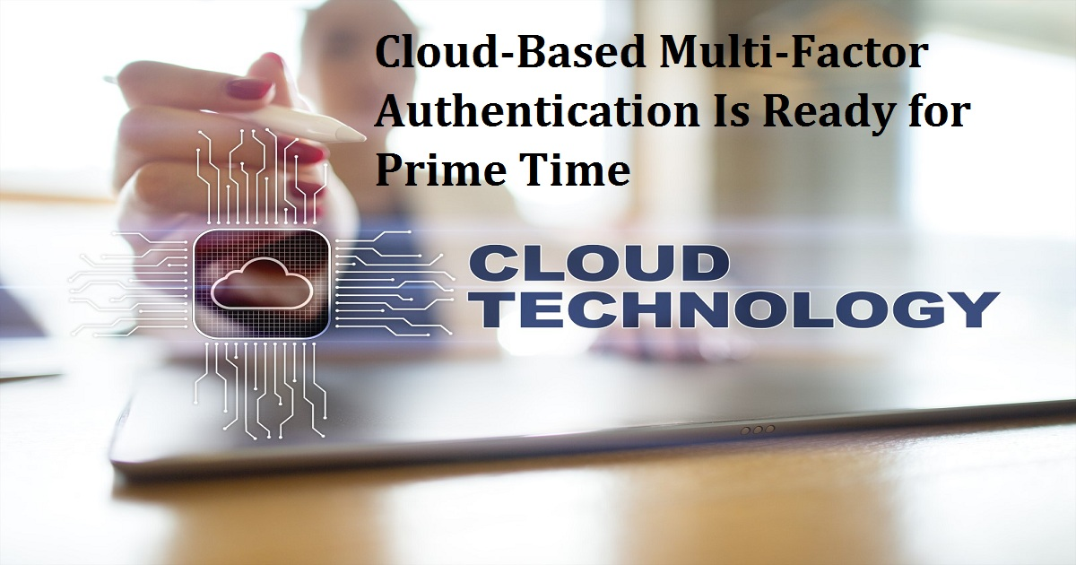 Cloud-Based Multi-Factor Authentication Is Ready for Prime Time