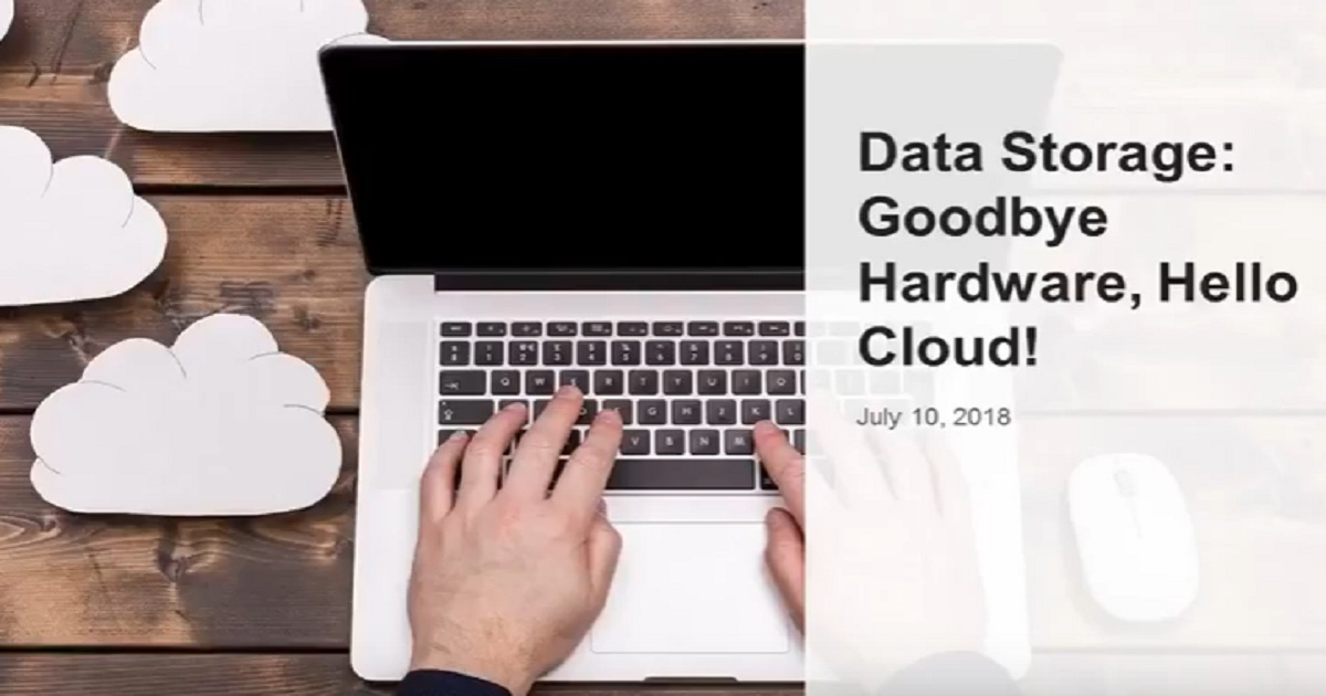 Webinar - Data Storage: Goodbye Hardware, Hello Cloud