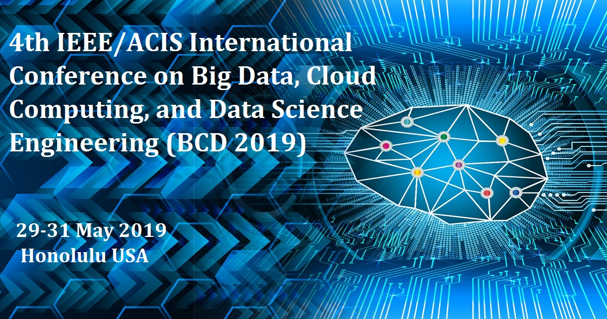 4 th IEEE/ACIS International Conference on Big Data, Cloud Computing, and Data Science Engineering (BCD 2019)