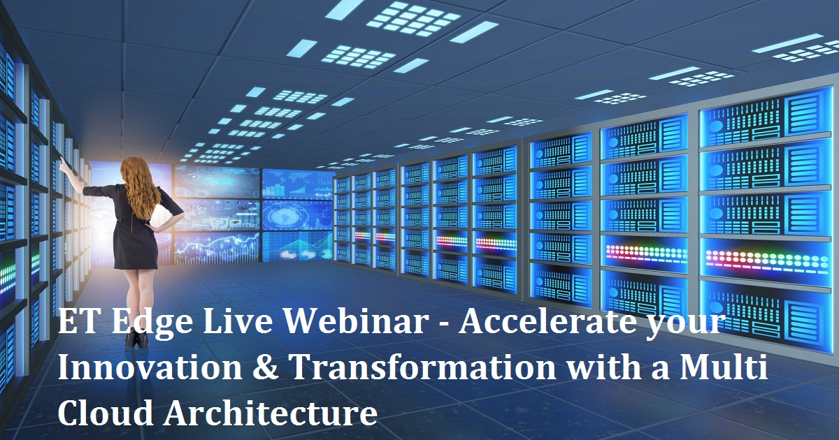 ET Edge Live Webinar - Accelerate your Innovation & Transformation with a Multi Cloud Architecture