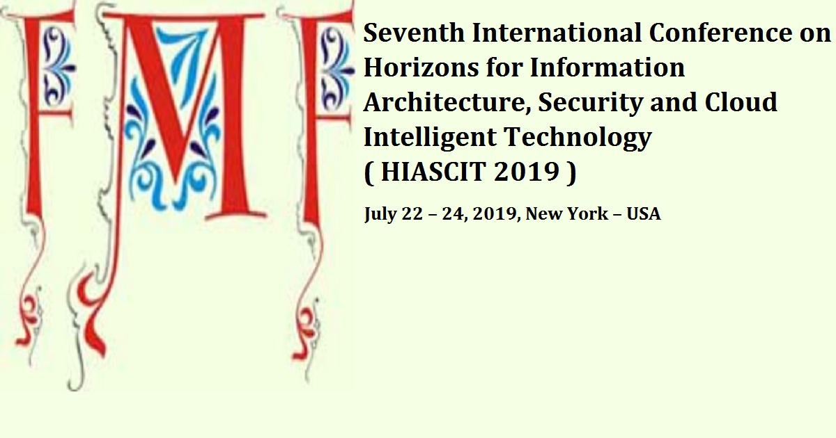 Seventh International Conference on Horizons for Information Architecture, Security and Cloud Intelligent Technology ( HIASCIT 2019 )
