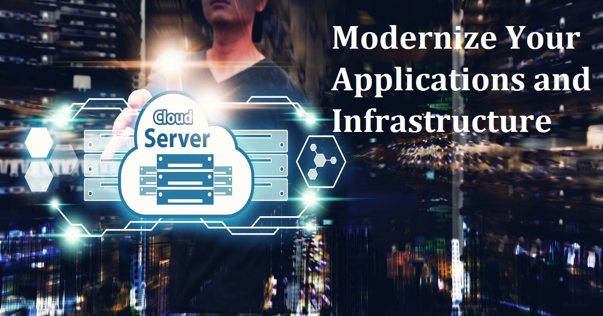 Modernize Your Applications and Infrastructure