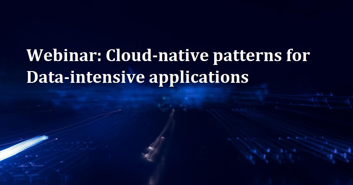 Webinar: Cloud-native patterns for Data-intensive applications
