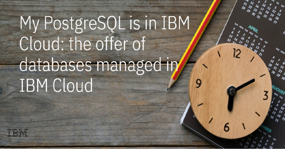 My PostgreSQL is in IBM Cloud: the offer of databases managed in IBM Cloud