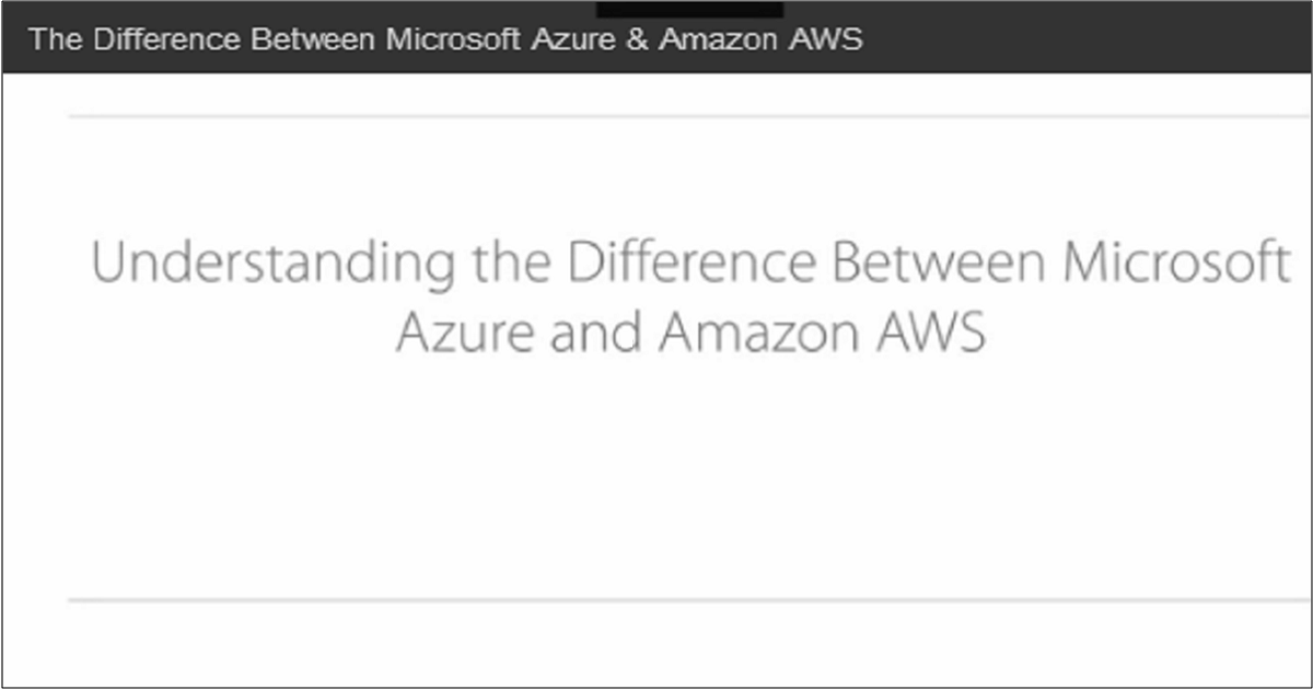 Understanding the difference between Microsoft Azure & Amazon AWS