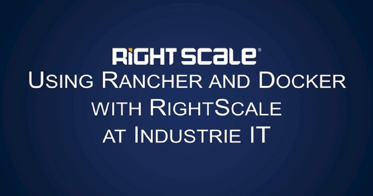 Using Rancher and Docker with RightScale at Industrie IT