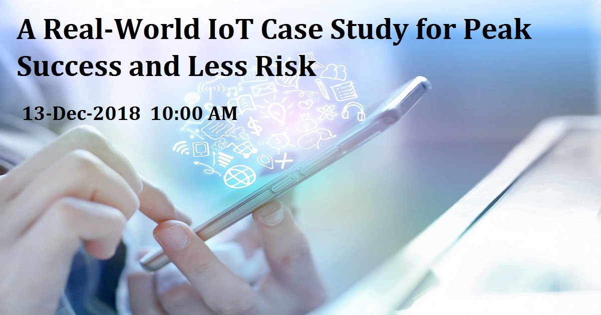 A Real-World IoT Case Study for Peak Success and Less Risk