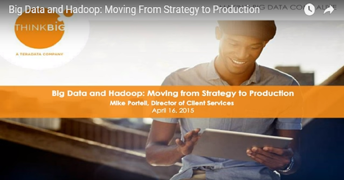 Big Data and Hadoop: Moving From Strategy to Production