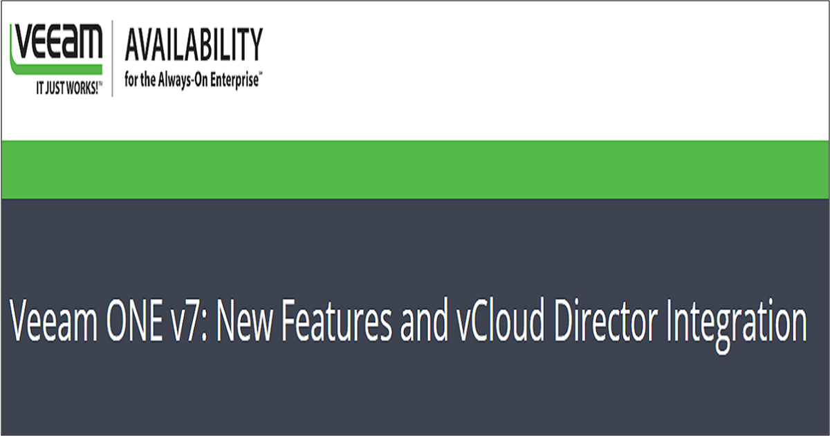 Veeam ONE v7: New Features and vCloud Director Integration